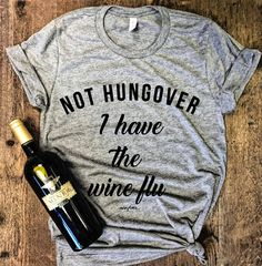 NOT HUNGOVER I Have the Wine Flu...Heather Grey Unisex Unbasic Tee, Graphic Tee, Triblend, Funny, Fitness, Workout Top, Gym T-Shirt, Gym Tee