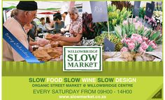 Partly covered fresh goods and gourmet produce market. When: Every Saturday (rain or shine) Where: Willowbridge Lifestyle Centre, Northern Suburbs Wine Slow, Produce Market, Slow Design, Slow Food, Cape, Marketing, Mantle, Cabo, Coats