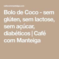 Bolo de Coco - sem glúten, sem lactose, sem açúcar, diabéticos   Café com Manteiga