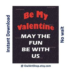 Be My Valentine May the FUN be with US Romantic by OwlArtShop