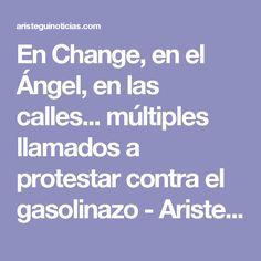 En Change, en el Ángel, en las calles... múltiples llamados a protestar contra el gasolinazo - Aristegui Noticias