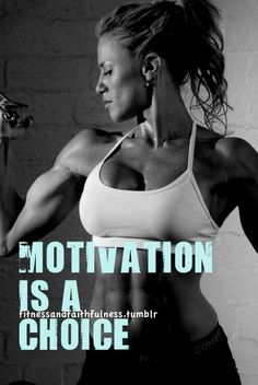 Motivation is a choice.    www.facebook.com/FitnessandFaithfulness