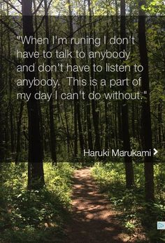 When I'm running I don't have to talk to anybody and I don't have to listen to anybody!