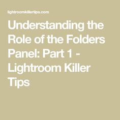 Understanding the Role of the Folders Panel: Part 1 - Lightroom Killer Tips