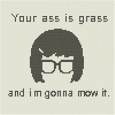 Bobs Burgers Tina Quote cross stitch pattern by theecraftyunicorn                                                                                                                                                                                 More                                                                                                                                                                                 More