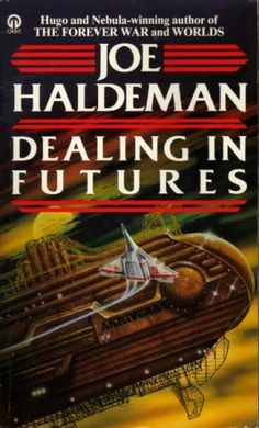 Publication: Dealing in Futures Authors: Joe Haldeman Year: 1986-03-00 ISBN: 0-7088-8197-1 [978-0-7088-8197-2] Publisher: Orbit / Futura Cover: Tony Roberts