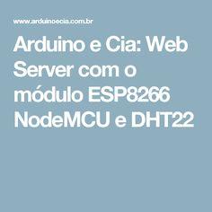Arduino e Cia: Web Server com o módulo ESP8266 NodeMCU e DHT22