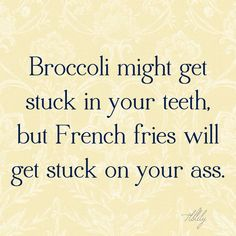 it's not the only way that French (fries) will get stuck on (in) your ass.... ..... =^;^=