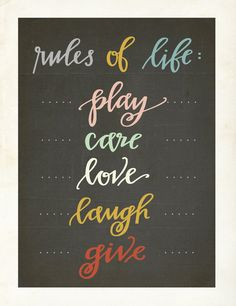 Teach your child the true rules of life play, care, love, laugh and give available in 11 x 14 on recycled card stock and earth friendly ink