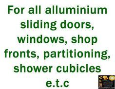 For all alluminium sliding doors, windows, shopfronts, partitioning, shower cubicles e.t.c http://www.siyasomarket.com/classified/clsId/15201/for_all_alluminium_sliding_doors/