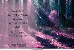 Vôľa uveriť, že ŽIVOT JE ZÁZRAK umožní, aby sa zázraky diali. -- Paulo Coelho, Pätnik z Compostely