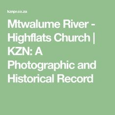 Mtwalume River - Highflats Church - KZN: A Photographic and Historical Record African, River, Rivers