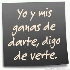 Yo y mis ganas... Amor Quotes, Love Quotes, Funny Quotes, Funny Spanish Memes, Spanish Quotes, Romantic Humor, Frases Humor, Love Post, Naughty Quotes