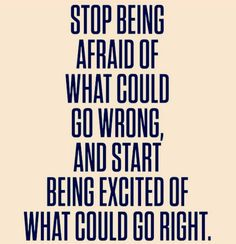 There are some amazing things on the other side of fear.