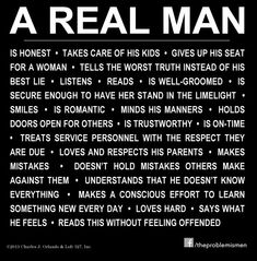 Now everyone wants a real man. A real man who: Amen! Yep, that's a real man alright! Yep, here are all the true qualifications of a real man. Daily Quotes, Great Quotes, Quotes To Live By, Love Quotes, Inspirational Quotes, Real Man Quotes, Perfect Man Quotes, Motivational, Being A Man Quotes