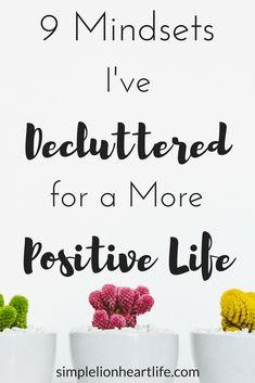 9 mindsets I've decluttered for a more positive life #minimalism #intentionalliving #positive #minimalist #declutter