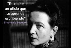 """""""Escribir es un oficio que se aprende escribiendo."""" Simone de Beauvoir"""