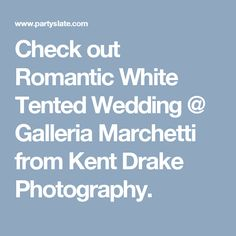 Check out Romantic White Tented Wedding @ Galleria Marchetti from Kent Drake Photography.