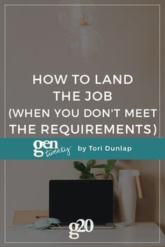 Just because you don't meet all the requirements, doesn't mean you aren't qualified.