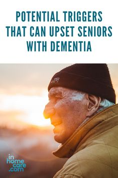 Potential Triggers That Can Upset Seniors with Dementia | Dealing with Dementia Care - InHomeCare #memorycare #dementia #alzeimers