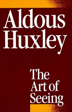 Aldous Huxley - The Art of Seeing