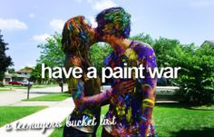 Have a paint war.<3