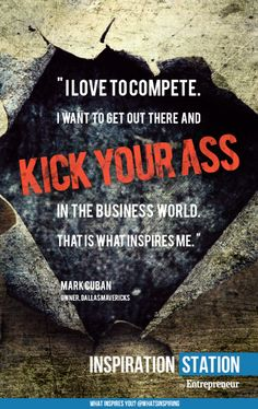 #quotes #markcuban  I love to compete. I want to get out there and kick your ass in the business world. That is what #inspires me. -- Mark Cuban, entrepreneur, shark  from Inspiration Stations What inspires you? channel