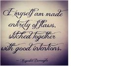 I myself am made entirely of flaws stitched together with good intentions