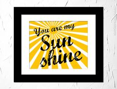 You are my sunshine. Quote for kid. Inspirational quote. Unframed.
