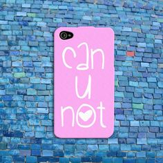 CAN U NOT Funny Pink Cute iPhone Case Cell Phone Cover