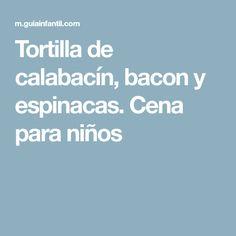 Tortilla de calabacín, bacon y espinacas. Cena para niños