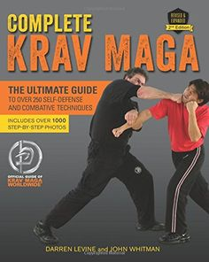 PDF Free Complete Krav Maga: The Ultimate Guide to Over 250 Self-Defense and Combative Techniques Author Darren Levine and John Whitman, Krav Maga Self Defense, Self Defense Moves, Krav Maga Techniques, Self Defense Techniques, Israeli Self Defense, Israeli Krav Maga, Learn Krav Maga, Hand To Hand Combat, Mixed Martial Arts