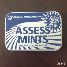 Always Fresh! Always New! Assess Mints - The Wave of the Future  BIE's David Ross and Rody Boonchuoy recently returned from Shanghai where the Shanghai American School provided them with this gift.  #education #schools #teachers #students #parents #learning #pbl