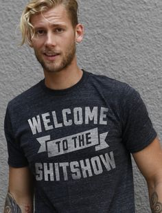 welcome to the shitshow tee // yep, getting this.