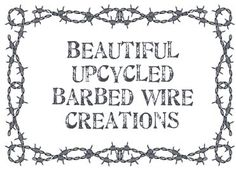 Dishfunctional Designs: Beautiful Upcycled Barbed Wire Creations
