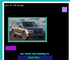 Audi Q7 VIN Decoder - Lookup Audi Q7 VIN number. 193556 - Audi. Search Audi Q7 history, price and car loans.
