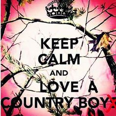 keep calm and love a country boy