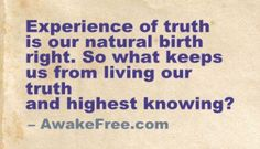 Truth is Our Birthright - http://AwakeFree.com