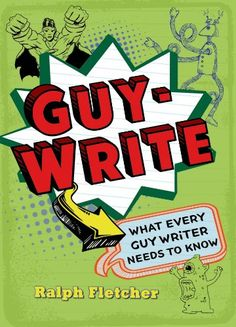 """""""Guy-Write: What Every Guy Writer Needs to Know"""" by Ralph Fletcher (best for ages 9+)"""