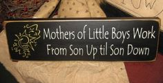 Items similar to Mothers of little boys work from son up til son down primitive handpainted sign shelf sitter boys plaque tuck nursery shower gift on Etsy
