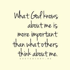 What God Knows About Me Is MORE IMPORTANT than what others think about me. ::::::::::::::::::::::::::::::::: #quotes, #truth, #Christian