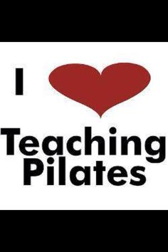 I Love Teaching Pilates. I do I do!