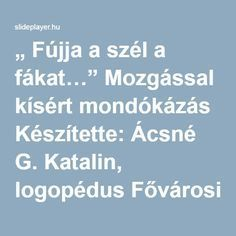 """ Fújja a szél a fákat…"" Mozgással kísért mondókázás - ppt letölteni 1st Grade Crafts, Kindergarten Crafts, Speech Delay, What Is Self, Finger Plays, Special Education Teacher, Preschool Activities, Games For Kids, Baby Kids"