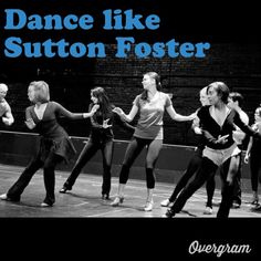Be able to dance while singing as well as Sutton Foster