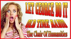 Old Time Radio Drama! LET GEORGE DO IT! The Chair Of Humanities