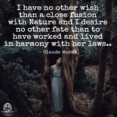 I have no other wish than a close fusion with Nature and I desire no other fate than to have worked and lived in harmony with her laws.. - Claude Monet. WILD WOMAN SISTERHOODॐ #WildWomanSisterhood #nature #wildwoman #wildsoul #earthenspirit #wildwomanmedicine #embodyyourwildnature