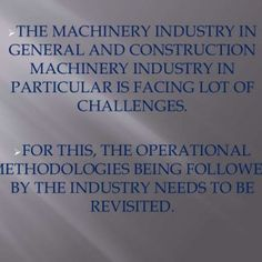 THE MACHINERY INDUSTRY IN GENERAL AND CONSTRUCTION MACHINERY INDUSTRY IN PARTICULAR IS FACING LOT OF CHALLENGES. FOR THIS, THE OPERATIONAL METHODOLOGIES B. http://slidehot.com/resources/there-is-a-challenge.43223/