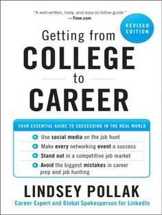 Getting from College to Career Rev Ed: Your Essential Guide to Succeeding in the Real World, Lindsey Pollak A book that can make you well rounded as a college professional, giving tips on getting internships, job prep, and everything in between Career Success, Career Advice, Career Path, Books Everyone Should Read, College Graduation Gifts, Grad Gifts, Education College, College Life, Education Jobs