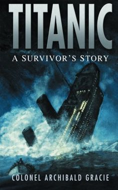Currently Reading : Titanic A Survivor's Story. By Colonel Archibald Gracie Titanic Deaths, Titanic Survivors, Titanic Ship, Rms Titanic, Titanic Photos, Titanic History, Newspaper Cover, A Night To Remember, Got Books