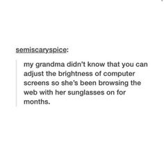 honestly same tho<<< I HAVE NO IDEA HOW TO ADJUST THE BRIGHTNESS ON MY COMPUTER.